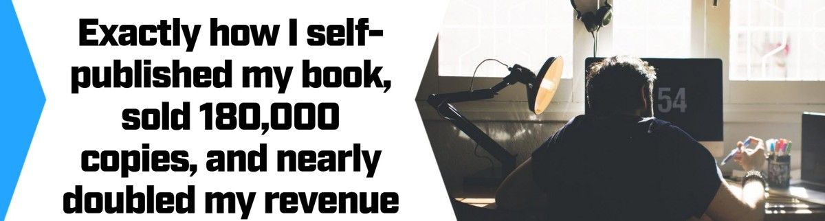 How My Self-Published Book Sold 180,000 Copies And Nearly Doubled My Revenue